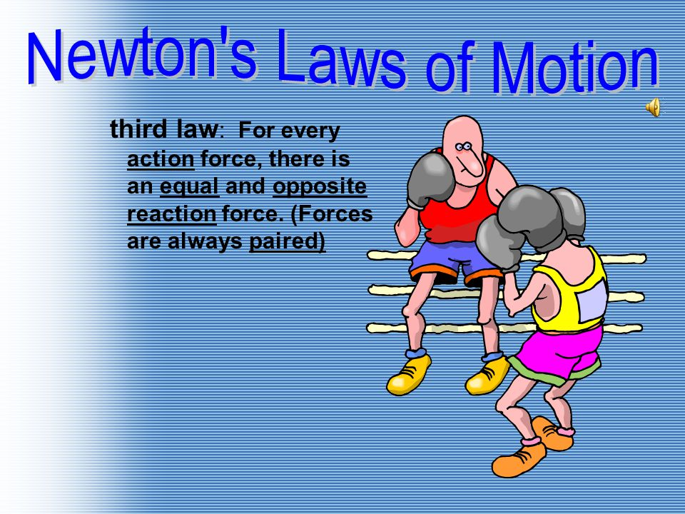 Newton s Laws of Motion third law: For every action force, there is an equal and opposite reaction force.
