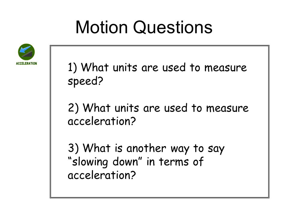 Motion Questions ) What units are used to measure speed