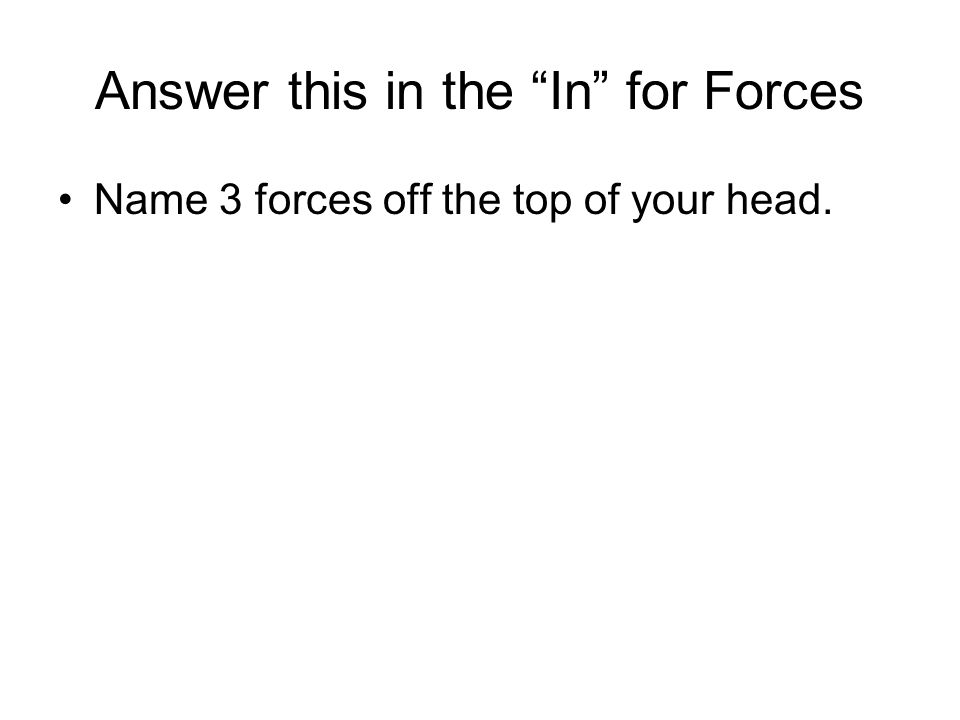 Answer this in the In for Forces