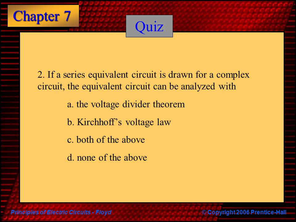 Quiz 2. If a series equivalent circuit is drawn for a complex circuit, the equivalent circuit can be analyzed with.