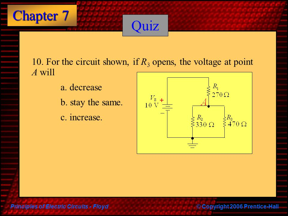 Quiz 10. For the circuit shown, if R3 opens, the voltage at point A will. a. decrease. b. stay the same.