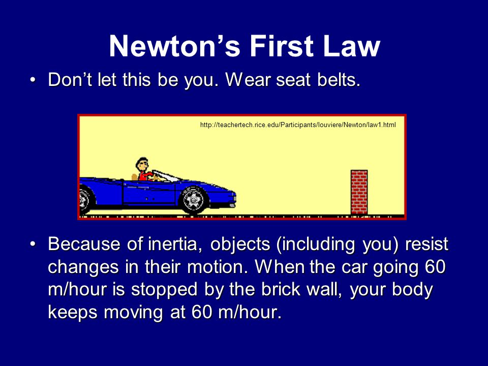 Newton's First Law Don't let this be you. Wear seat belts.