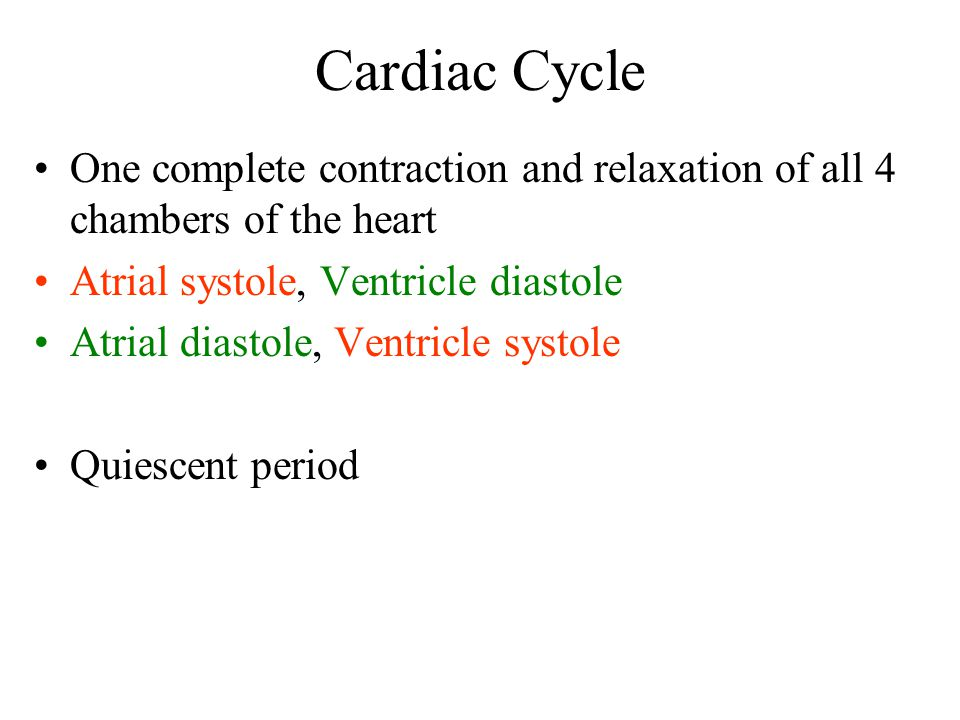Cardiac Cycle One complete contraction and relaxation of all 4 chambers of the heart. Atrial systole, Ventricle diastole.