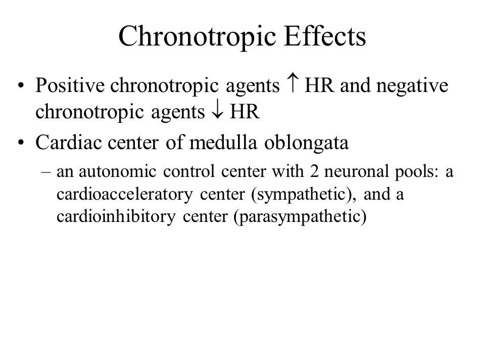 Chronotropic Effects Positive chronotropic agents  HR and negative chronotropic agents  HR. Cardiac center of medulla oblongata.
