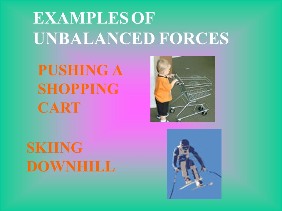 EXAMPLES OF UNBALANCED FORCES