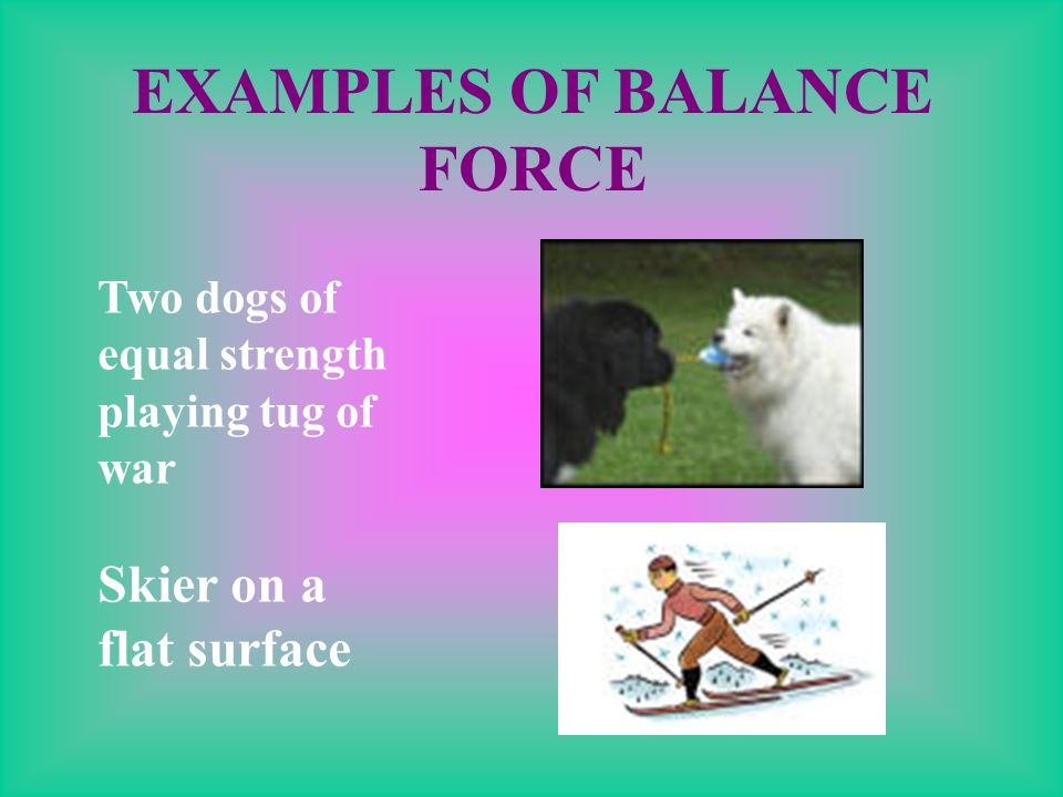 EXAMPLES OF BALANCE FORCE