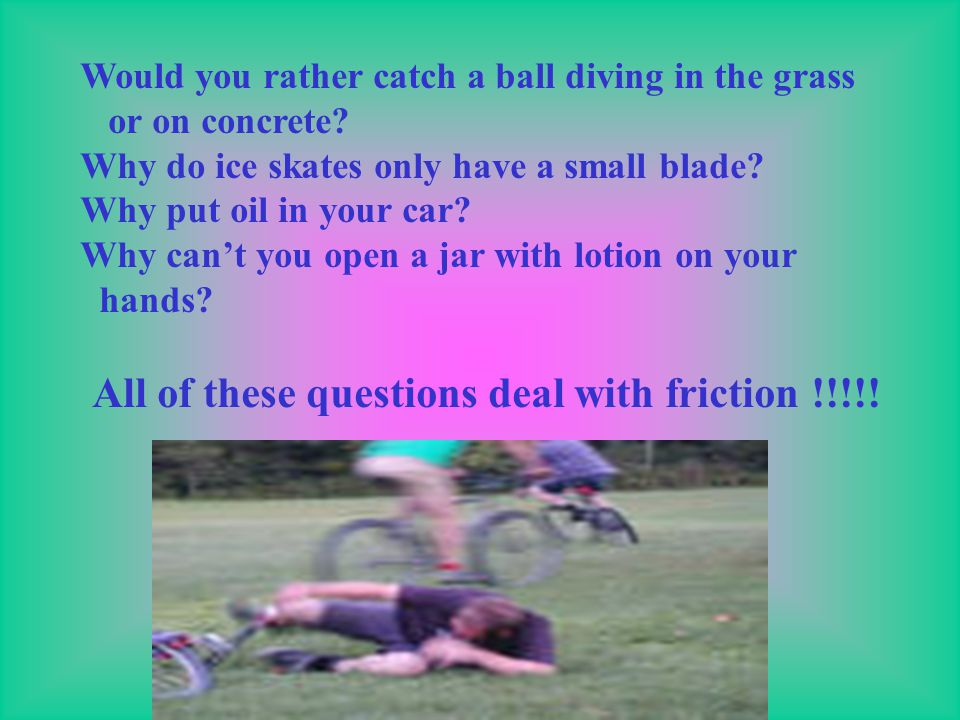All of these questions deal with friction !!!!!