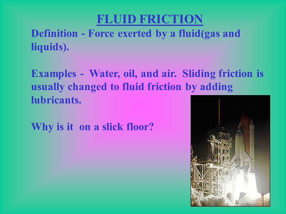 FLUID FRICTION Definition - Force exerted by a fluid(gas and liquids).