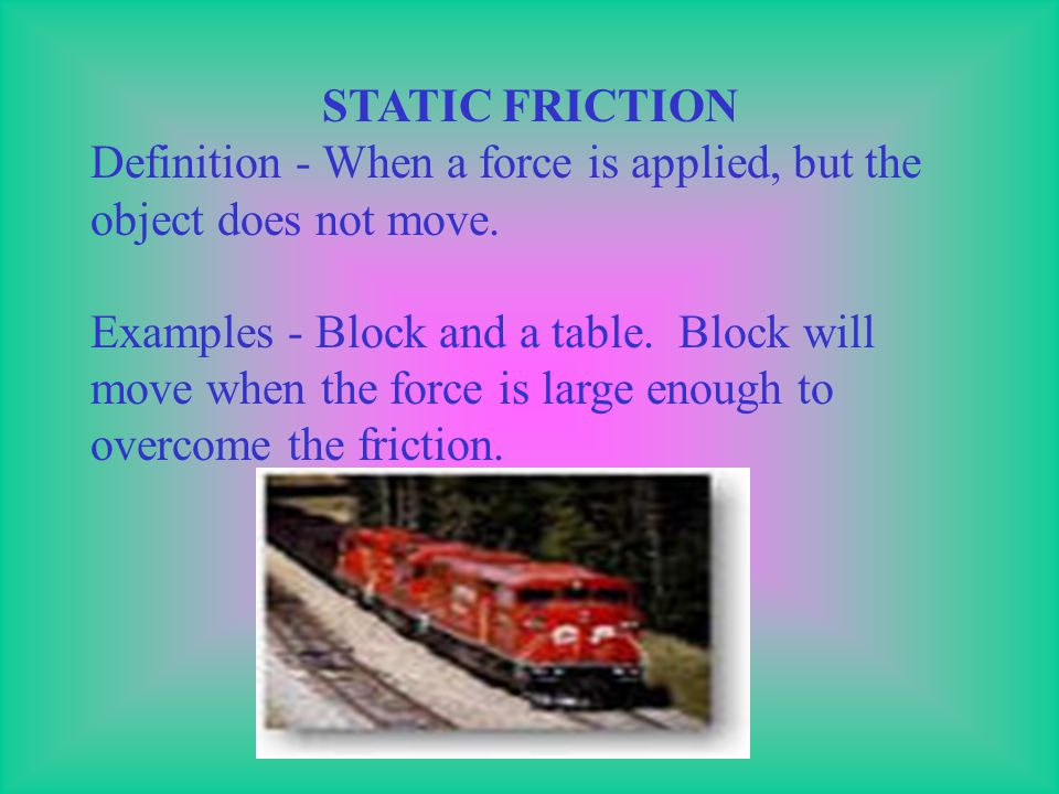 STATIC FRICTION Definition - When a force is applied, but the object does not move.