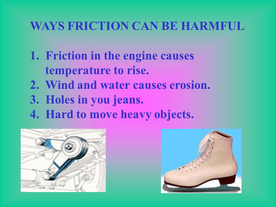 WAYS FRICTION CAN BE HARMFUL