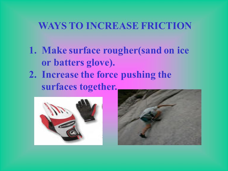 WAYS TO INCREASE FRICTION