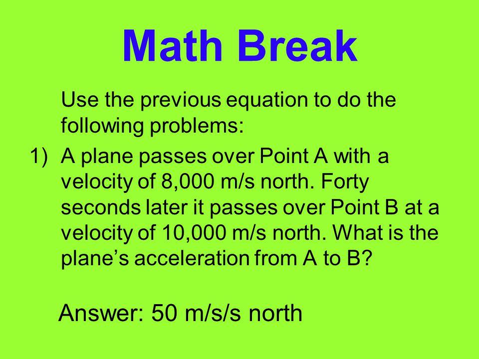 Math Break Answer: 50 m/s/s north