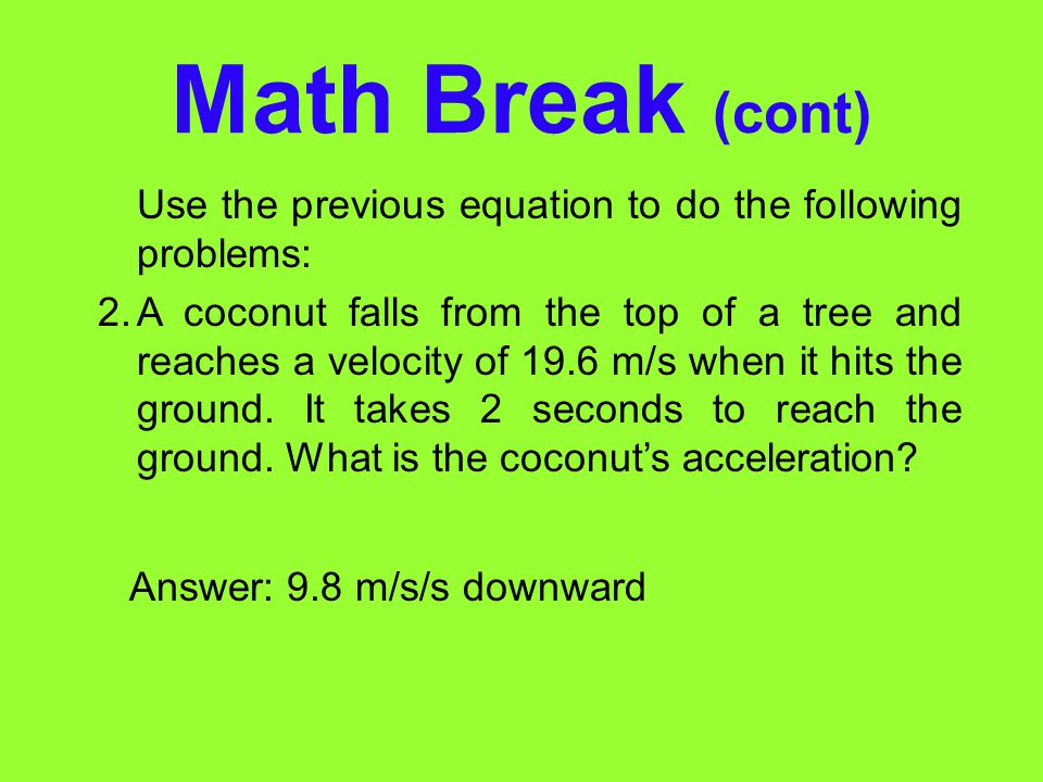 Math Break (cont) Use the previous equation to do the following problems: