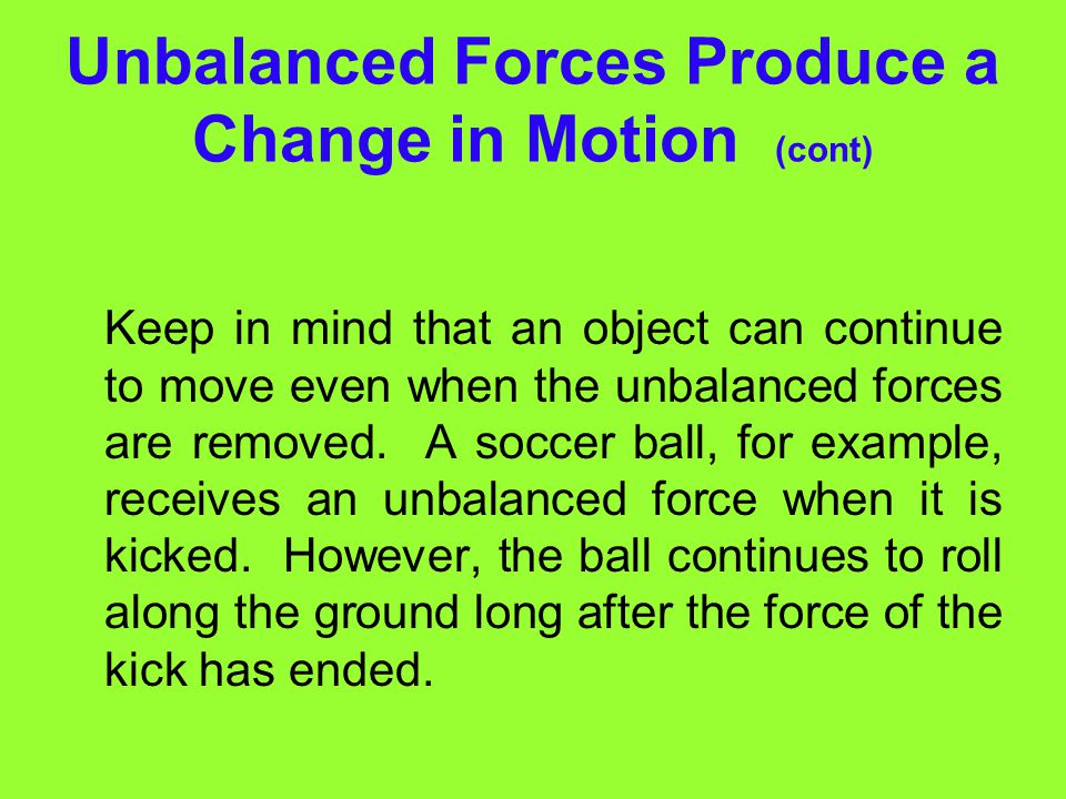 Unbalanced Forces Produce a Change in Motion (cont)