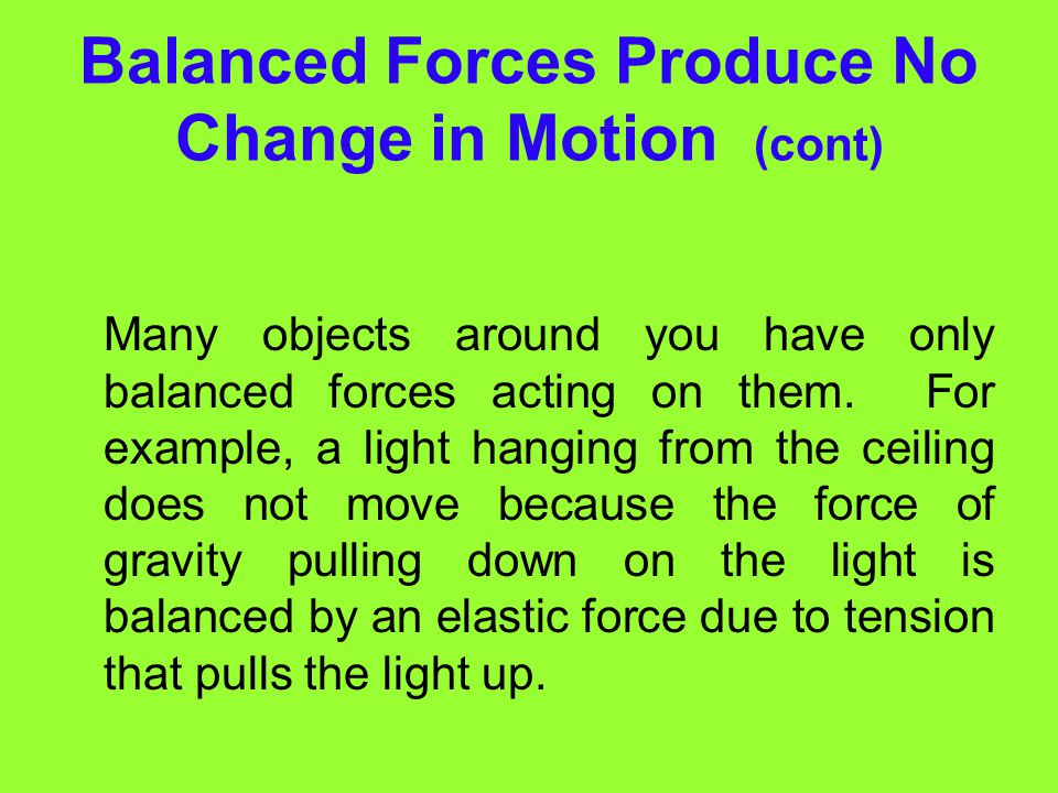 Balanced Forces Produce No Change in Motion (cont)