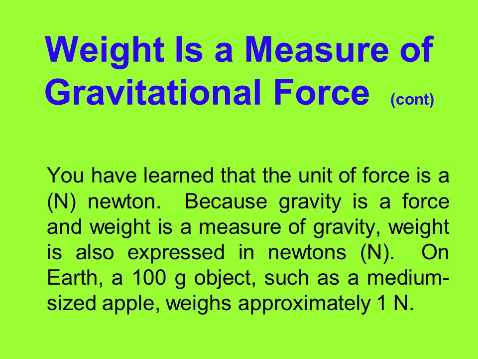 Weight Is a Measure of Gravitational Force (cont)
