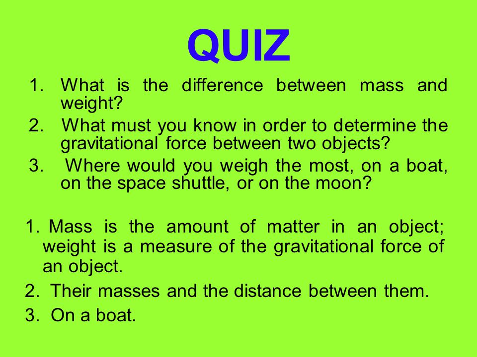 QUIZ What is the difference between mass and weight