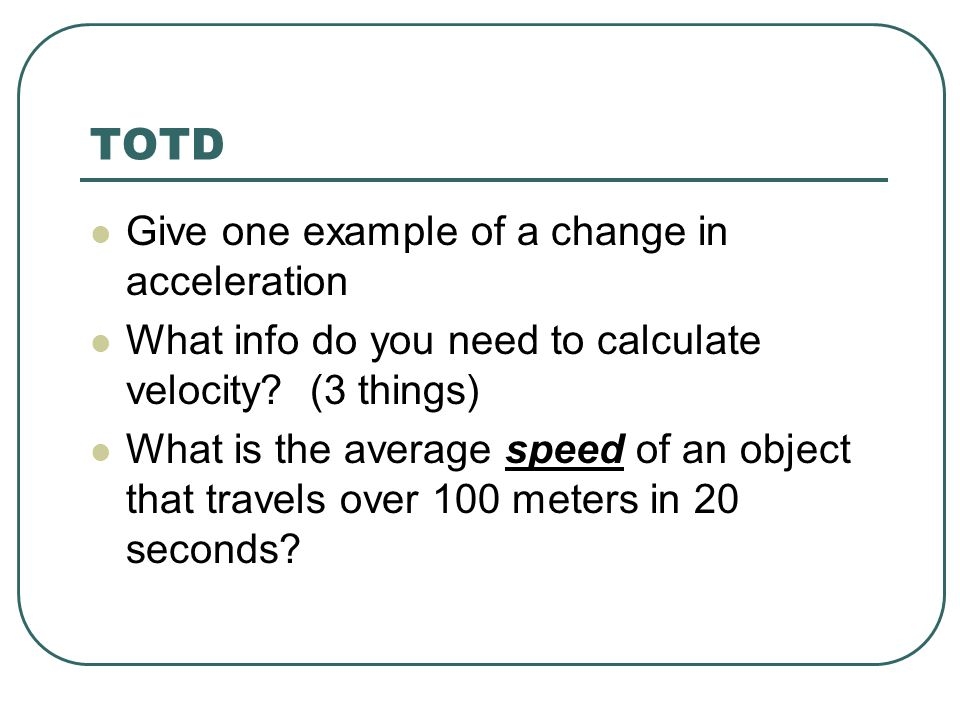 TOTD Give one example of a change in acceleration