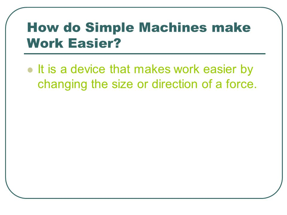 How do Simple Machines make Work Easier