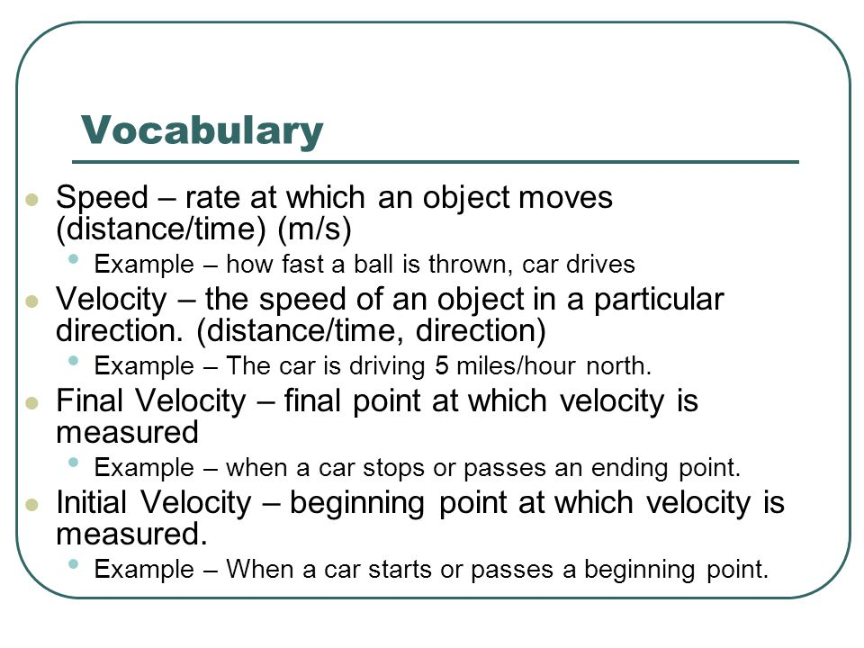 Vocabulary Speed – rate at which an object moves (distance/time) (m/s)
