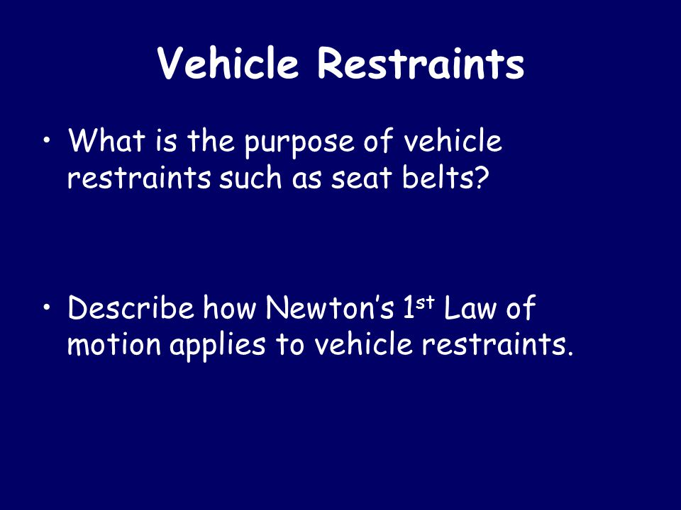 Vehicle Restraints What is the purpose of vehicle restraints such as seat belts