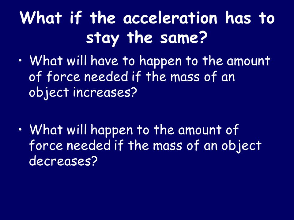 What if the acceleration has to stay the same