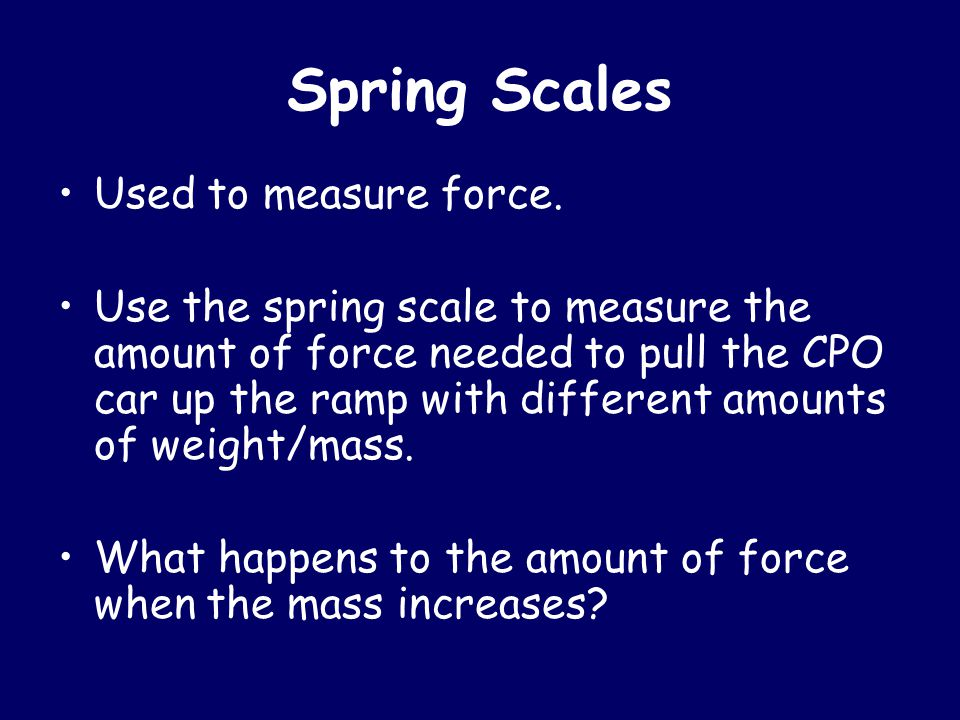 Spring Scales Used to measure force.