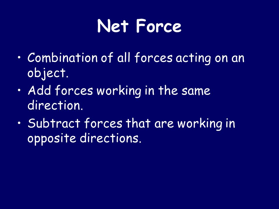 Net Force Combination of all forces acting on an object.