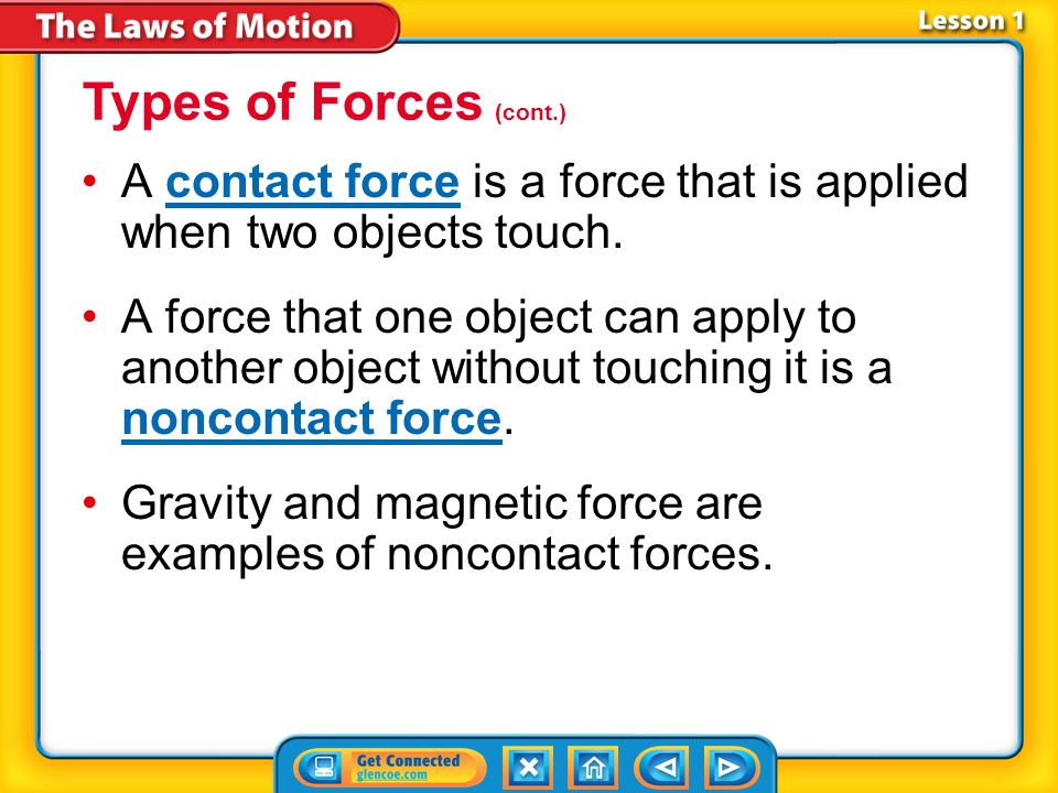 Types of Forces (cont.) A contact force is a force that is applied when two objects touch.