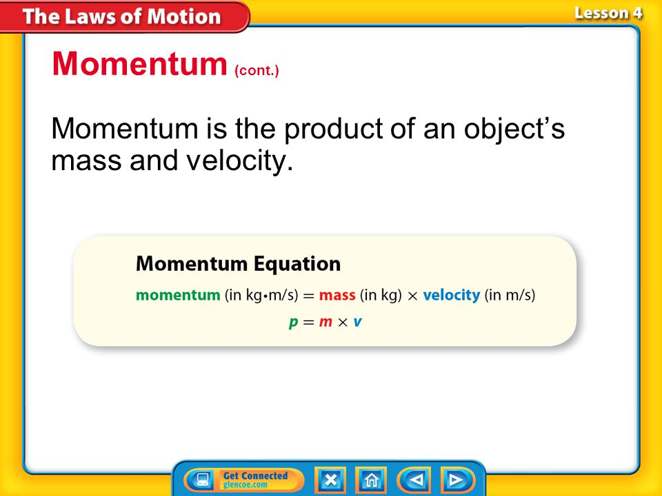 Momentum (cont.) Momentum is the product of an object's mass and velocity. Lesson 4-4