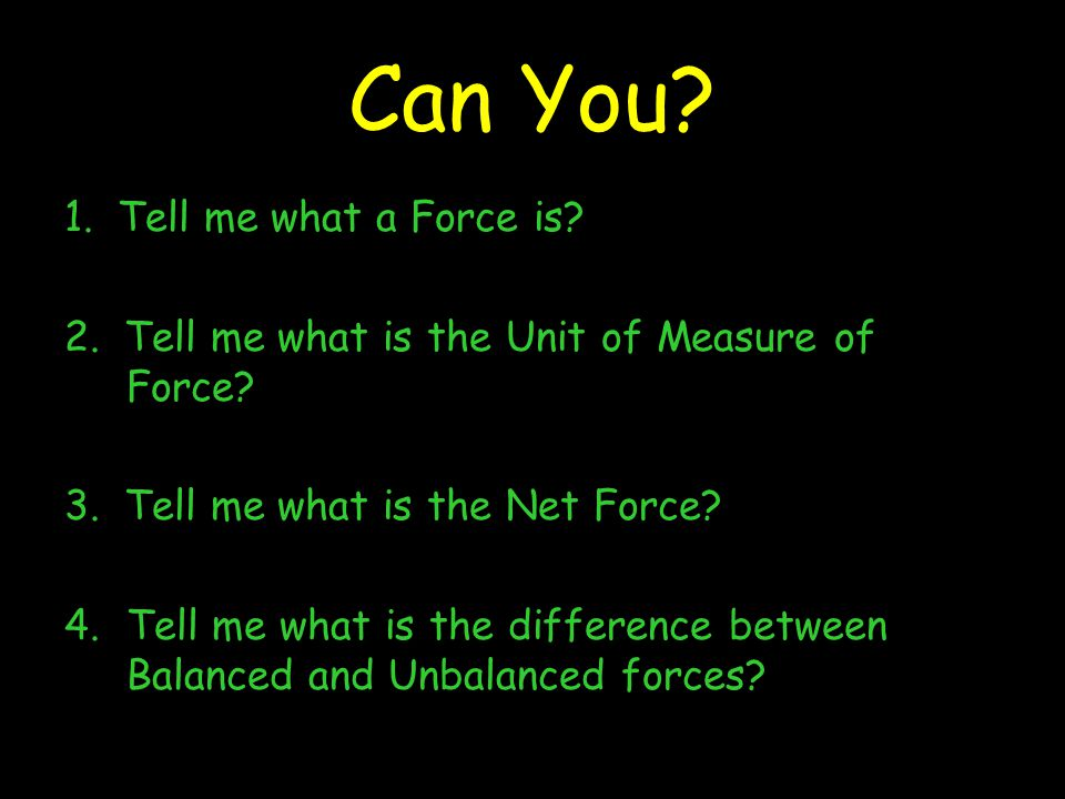 Can You 1. Tell me what a Force is