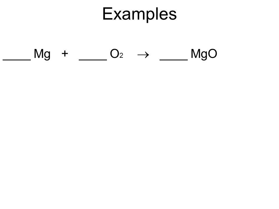 Examples ____ Mg + ____ O2  ____ MgO