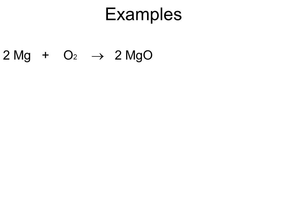 Examples 2 Mg + O2  2 MgO