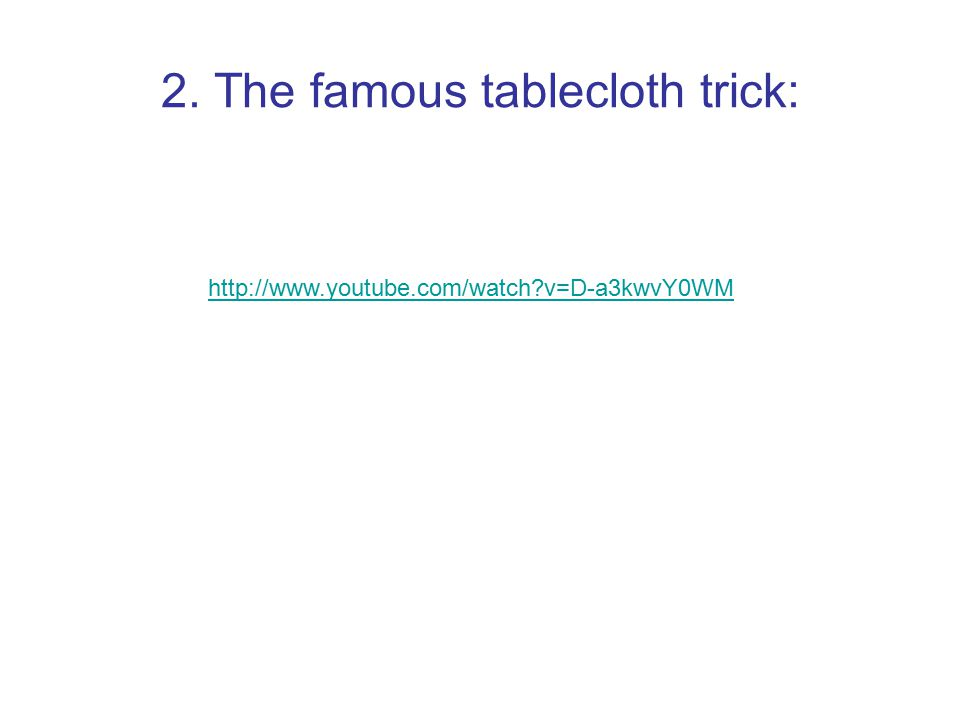 2. The famous tablecloth trick: