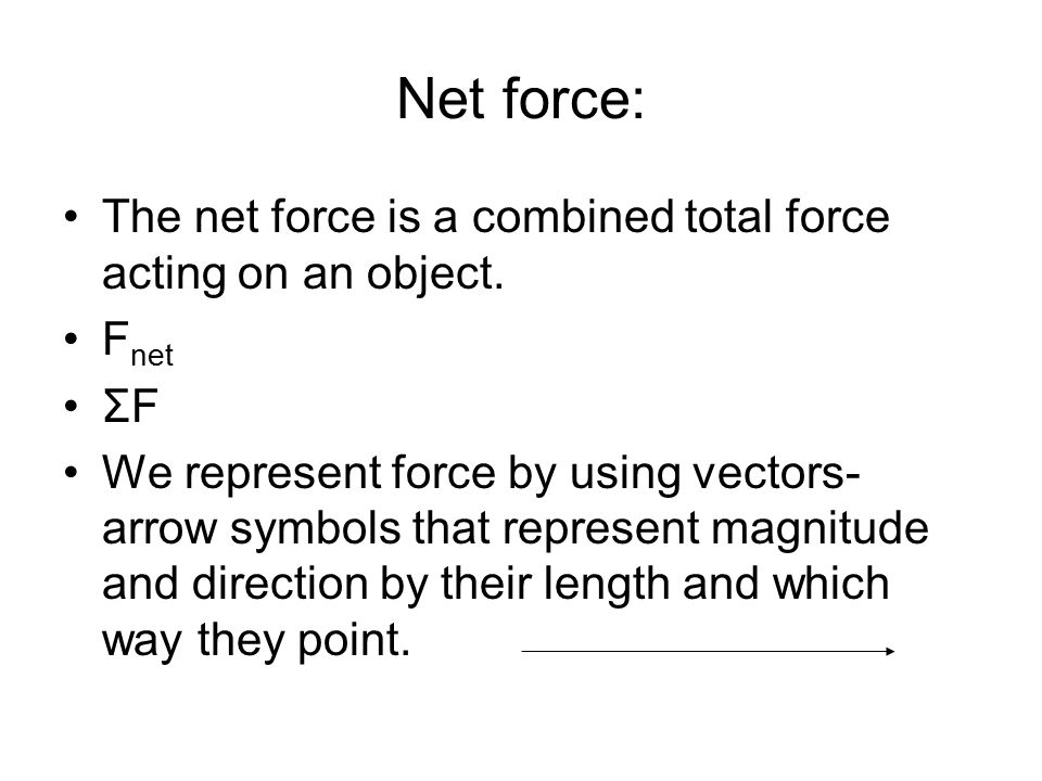 Net force: The net force is a combined total force acting on an object. Fnet. ΣF.