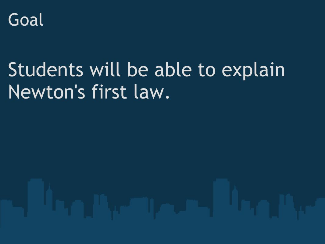 Students will be able to explain Newton s first law.