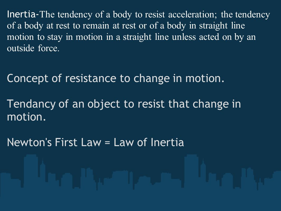 Concept of resistance to change in motion.