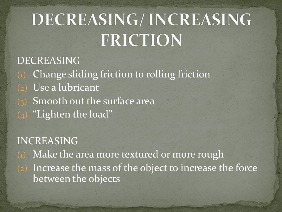 DECREASING/ INCREASING FRICTION