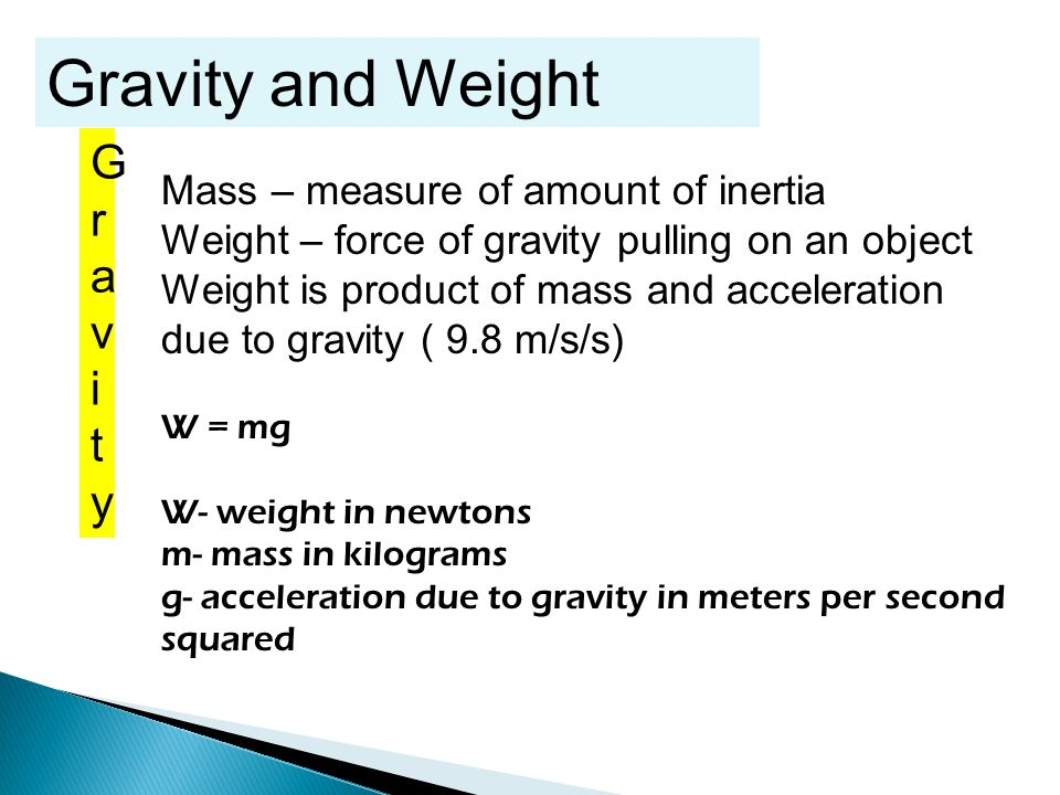 Gravity and Weight Gravi ty Mass – measure of amount of inertia