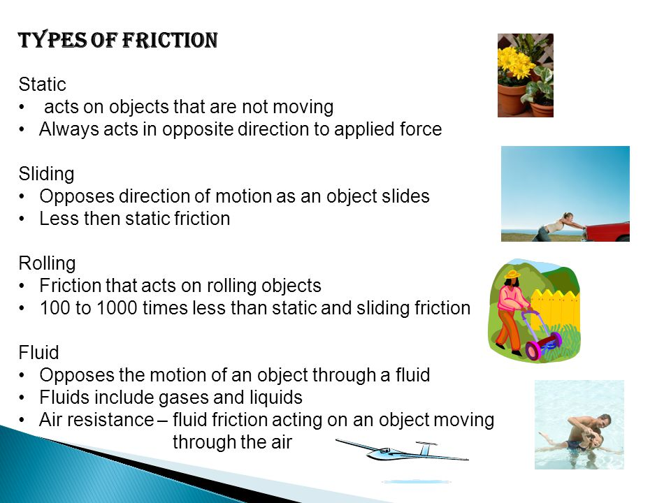 Types of friction Static acts on objects that are not moving
