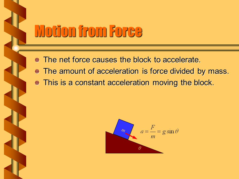 Motion from Force The net force causes the block to accelerate.