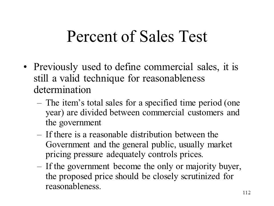Percent of Sales Test Previously used to define commercial sales, it is still a valid technique for reasonableness determination.