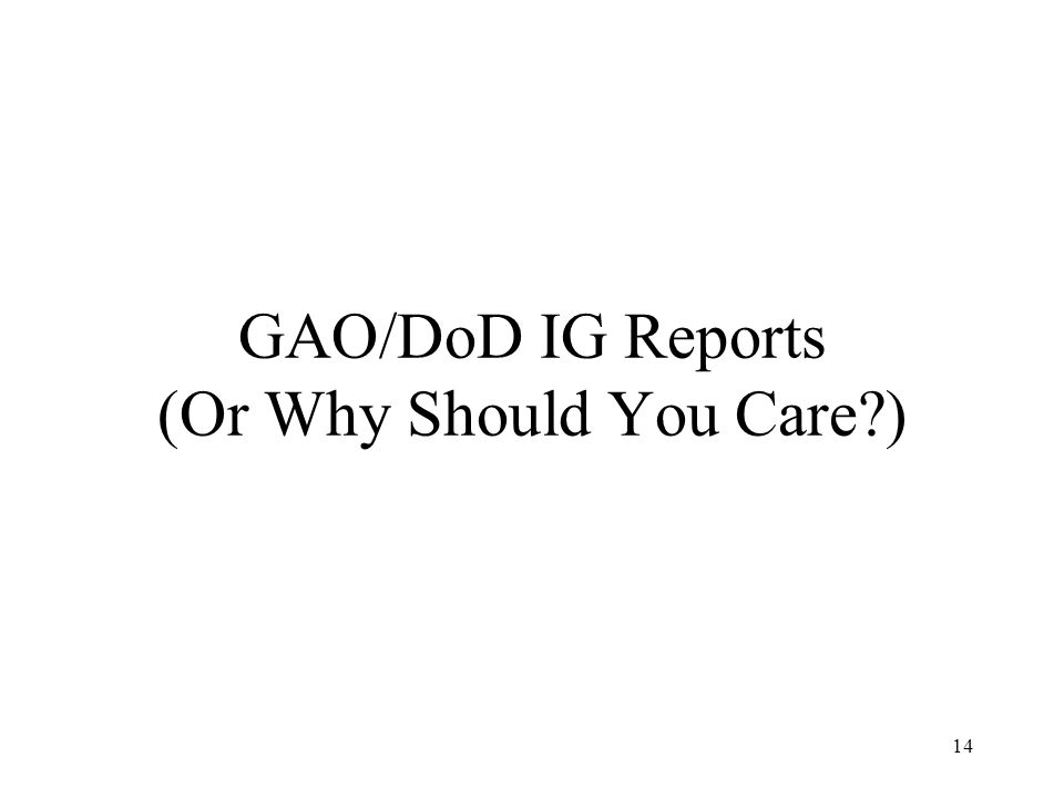 GAO/DoD IG Reports (Or Why Should You Care )