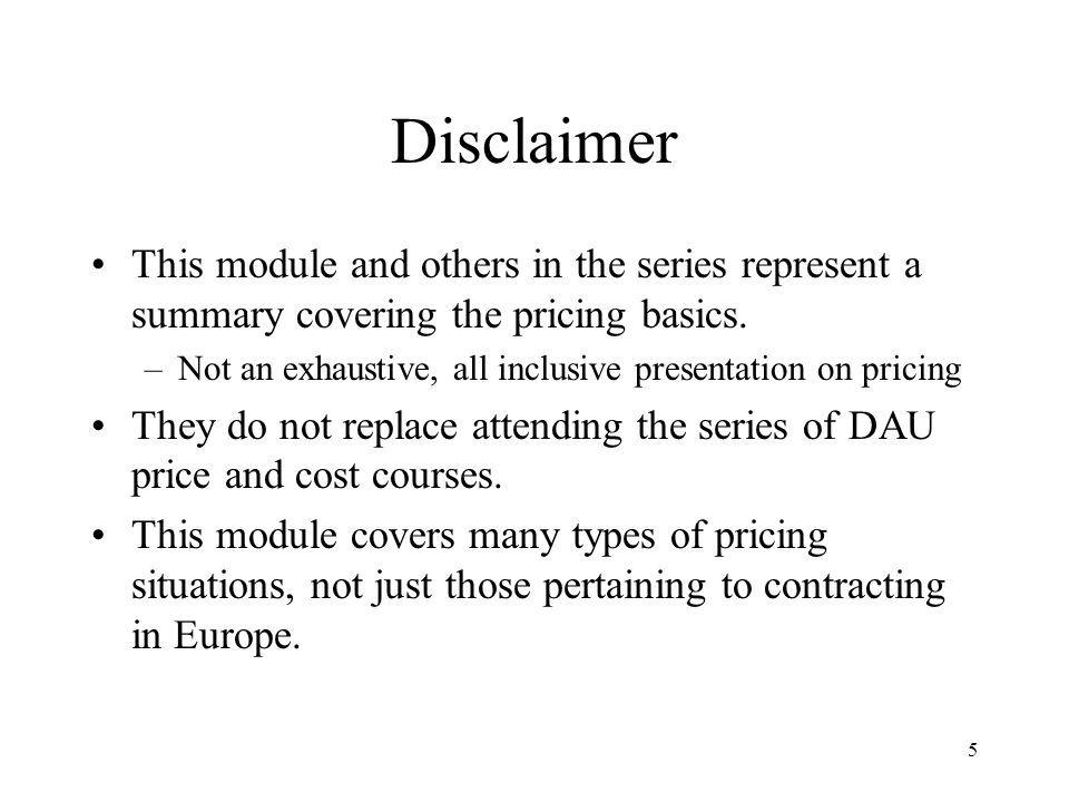 Disclaimer This module and others in the series represent a summary covering the pricing basics.