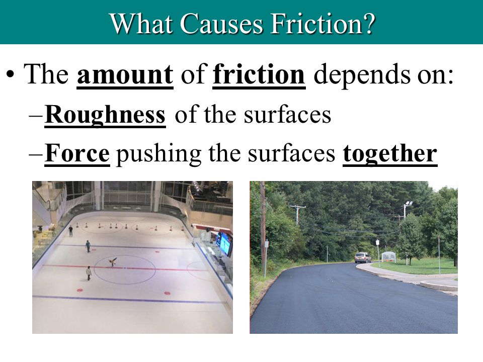 The amount of friction depends on: