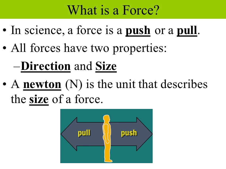 What is a Force In science, a force is a push or a pull.