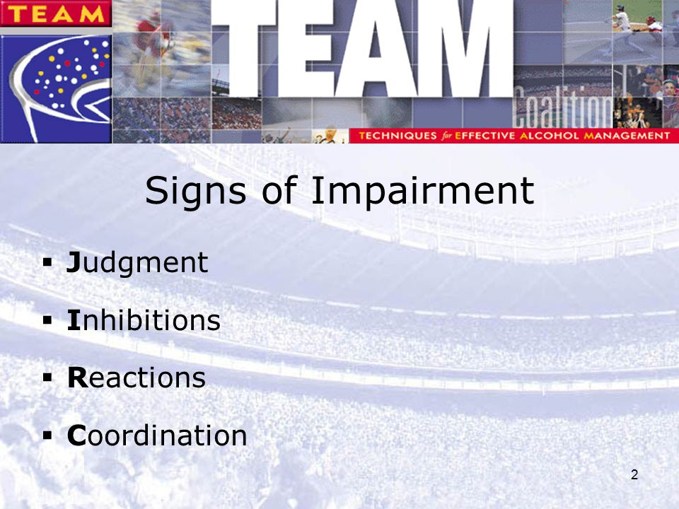 Signs of Impairment Judgment Inhibitions Reactions Coordination