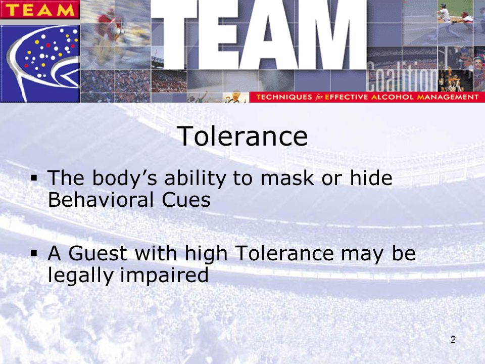 Tolerance The body's ability to mask or hide Behavioral Cues