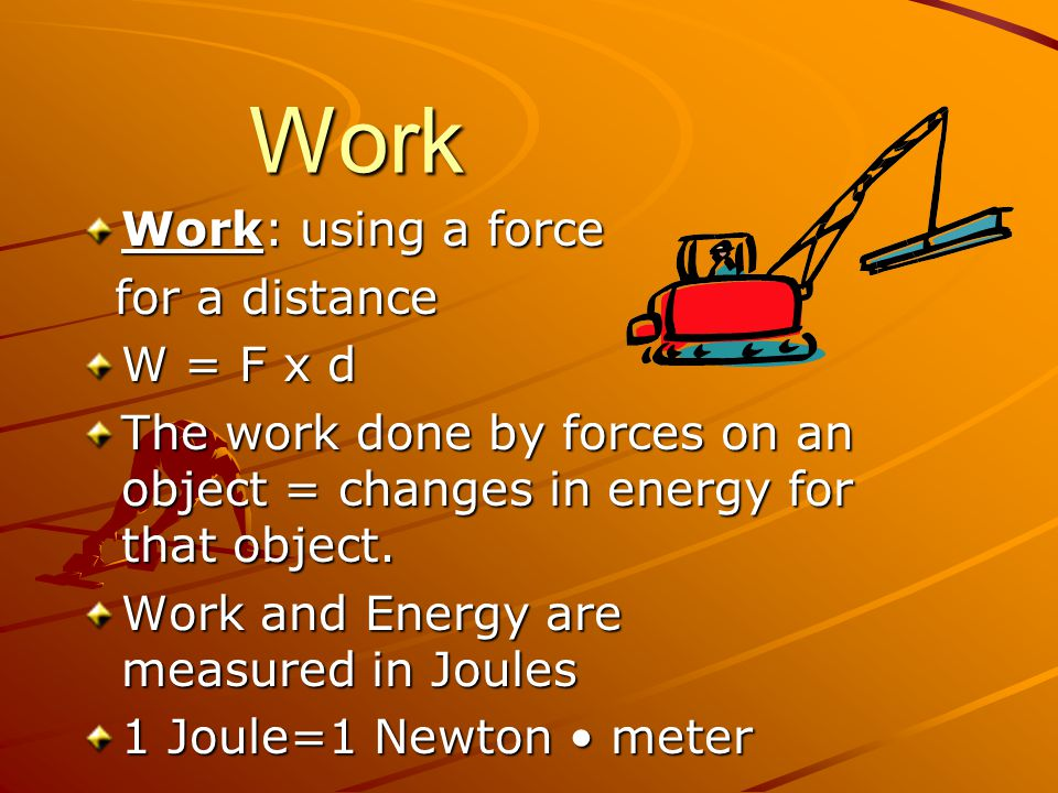 Work Work: using a force for a distance W = F x d