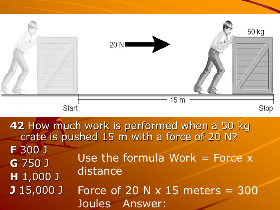 Use the formula Work = Force x distance